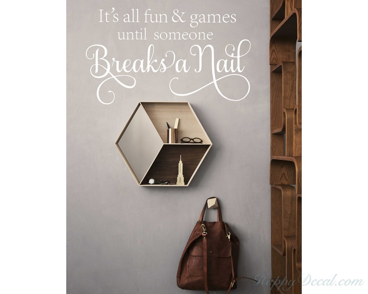 Nail Salon Wall Decal - It's all fun and games until someone breaks a nail