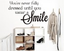 """""""You're Never Fully Dressed Until You Wear A Smile"""" Inspiring Wall Quote"""