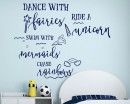 Dance with fairies, ride a unicorn, swim with mermaids, chase rainbows Wall Quote for Nursery