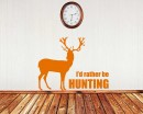 I'd Rather be Hunting Quotes Wall Decal Animal Vinyl Art Stickers
